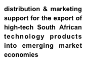 distribution & marketing support for the export of high-tech South African technology products into emerging market economies